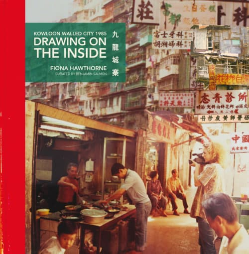 Book cover image: Drawing on the Inside, Kowloon Walled City 1985, by Fiona Hawthorne