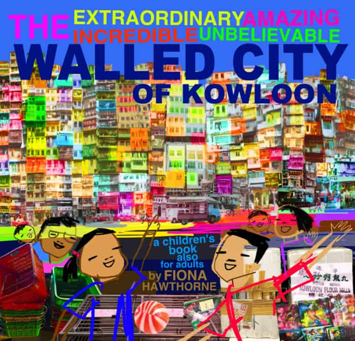 Book cover image: The Extraordinary Amazing Incredible Unbelievable Walled City of Kowloon, by Fiona Hawthorne